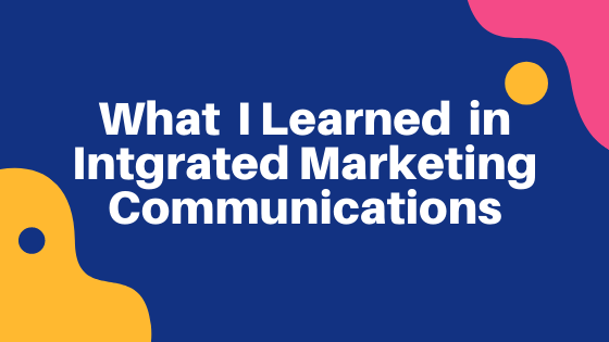 What I learned on Integrated Marketing Communications