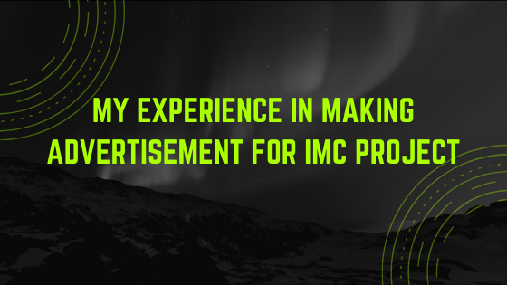 My Experience in Making Advertisement for IMC project